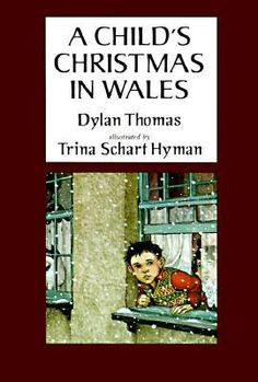 A Child's Christmas in Wales - a must have for your holiday reads.  Hyman's pictures are THE BEST.