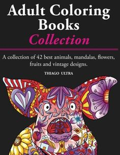 Introducing Adult Coloring Books A Collection Of 42 Best Animals Mandalas Flowers Fruits And