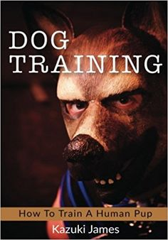 Dog Training: How to train a human pup Childhood Ruined, Dog Training Books, Dog Mask, Puppy Play, Wild Dogs, Pulp Fiction, Leather Men, Pony, Puppies