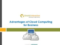 Advantages of Cloud Computing for Business by Grazitti Interactive via slideshare