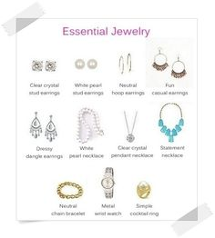 Essential Jewelry Basic Pieces      Diamond Stud Earrings      Pearl Stud Earrings      Hoop Earrings      Fun, versatile casual earrings      Dressy Dangle Earrings      Pearl Necklace      Diamond Pendant Necklace      Versatile Statement Necklace      Simple Chain Bracelet      Metal Wrist Watch      Cocktail Ring