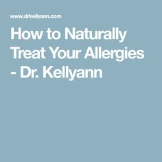 How to Naturally Treat Your Allergies - Dr. Kellyann