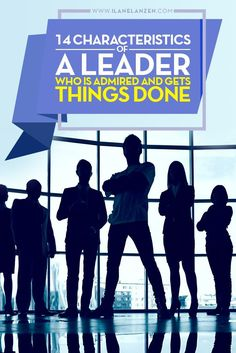 Characteristics of a leader | Some people will tell you that there are no set characteristics of a leader who is admired and gets things done | http://www.ilanelanzen.com/personaldevelopment/14-characteristics-of-a-leader-who-is-admired-and-gets-things-do