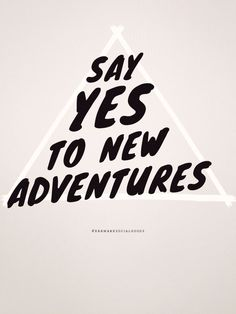 say yes to new adventures | #wordstoliveby