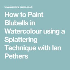 How to Paint Blubells in Watercolour using a Splattering Technique with Ian Pethers