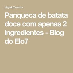 Panqueca de batata doce com apenas 2 ingredientes - Blog do Elo7