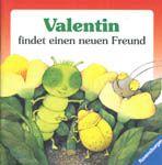 Valentin findet einen neuen Freund, por Paloma Wensell. Ilustraciones de Ulises Wensell. Ravensburg: Ravensburger Buchverl, 1997.