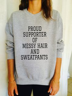 proud supporter of messy hair and sweatpants sweatshirt jumper cool fashion gift girls women sweater funny cute teens dope tumblr blogger