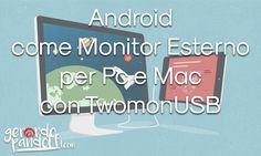 Usare il vostro smartphone o tablet Android come Monitor Esterno per Pc e Mac tramite cavo usb in modo semplice e veloce grazie a TwomonUSB