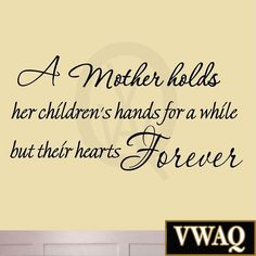 A Mother Holds Her Children's Hands For a While But Their Hearts Forever Viny...