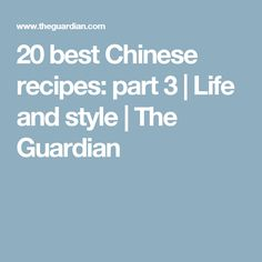 20 best Chinese recipes: part 3   Life and style   The Guardian