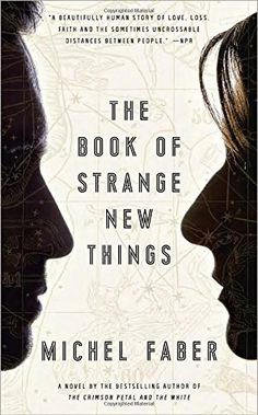 The Book of Strange New Things: A Novel by Michel Faber