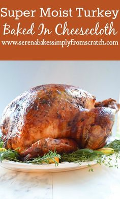 The best recipe for Turkey you will find! It turns out perfect every time! Super Moist Turkey baked in cheesecloth.