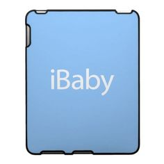 i Baby iPad Cover. Whether a boy or a girl, an iBaby is so much more stylish than a regular baby. Upgrade your newborn to an iBaby today!