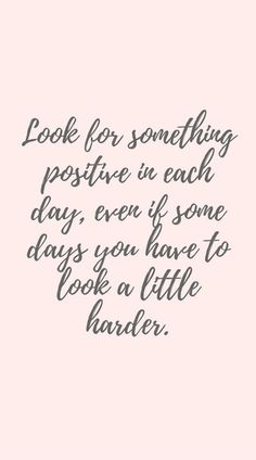 Positivity Quote Pictures look for something positive in each day even if some days Positivity Quote. Here is Positivity Quote Pictures for you. Positivity Quote believe quotes sayings motivational quote motivation happiness positivit. Best Inspirational Quotes, Inspiring Quotes About Life, Great Quotes, Quotes To Live By, Super Quotes, Better Days Quotes, Look Ahead Quotes, Qoutes About Life, Stay Strong Quotes