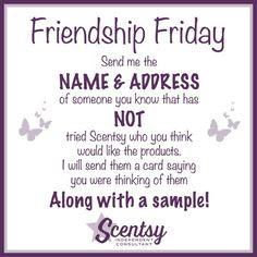 Hello, I'm Rose and I would love to send a little sample to your friends to let them see how wonderful it is to have Scentsy filling the air in their home or office. Please visit me at https://raguill.scentsy.us and leave a message with the name of a friend who has NEVER tried Scentsy and I will send them a card with your name and a sample. Enjoy your weekend! <3