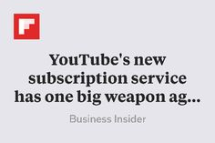 YouTube's new subscription service has one big weapon against Netflix http://flip.it/HMoip
