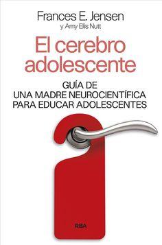 El cerebro adolescente : guía de una madre neurocientífica para educar adolescentes / Frances E. Jensen y Amys Ellis Nutt ; traducción de Roc Filella