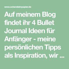 Auf meinem Blog findet ihr 4 Bullet Journal Ideen für Anfänger - meine persönlichen Tipps als Inspiration, wir ihr euer Bullet Journal gestalten könnt!