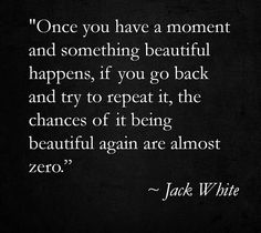 I just being so inspired by all these Jack White quotes..... even if he is…