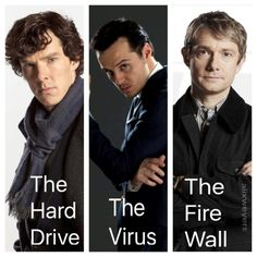 Sherlock is the hard drive, Moriarty is the virus, and John is the firewall