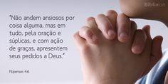 """""""Não andem ansiosos por coisa alguma, mas em tudo, pela oração e súplicas, e com ação de graças, apresentem seus pedidos a Deus."""" Filipenses 4:6"""