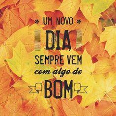 Um novo dia sempre vem com algo de bom! #bomdia #vida #felicidade