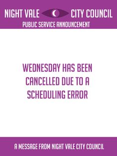 Night Vale PSA - Wednesday has been cancelled due to a scheduling error