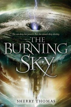 The Burning Sky by Sherry Thomas | The Elemental Trilogy, BK#1 | Publisher: Balzer + Bray | Publication Date: September 1, 2013 | www.sherrythomas.com | #YA #fantasy
