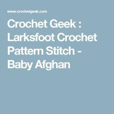 Crochet Geek : Larksfoot Crochet Pattern Stitch - Baby Afghan
