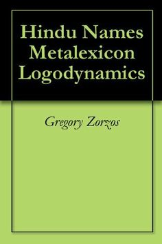 Hindu Names Metalexicon Logodynamics by Gregory Zorzos. $23.64. 1055 pages