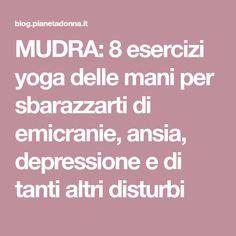 MUDRA: 8 esercizi yoga delle mani per sbarazzarti di emicranie, ansia, depressione e di tanti altri disturbi
