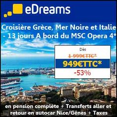 #missbonreduction; Remise de 53% la croisière Grèce, Mer Noire et Italie - 13 jours A bord du MSC Opera 4* en pension complète + Transferts aller et retour en autocar Nice/Gênes + Taxes chez eDreams. 	http://www.miss-bon-reduction.fr//details-bon-reduction-eDreams-i852360-c1839053.html