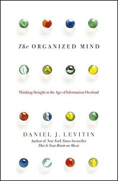 The Organized Mind: Thinking Straight in the Age of Information Overload by Daniel Levitin - Penguin Books Ltd - ISBN 10 0241965780 - ISBN… Stumbling On Happiness, Behavioral Neuroscience, Phd Psychology, Mind Thoughts, Daniel J, Best Book Covers, Information Overload, Secret To Success, Penguin Books