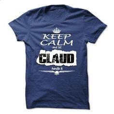 Keep Calm And Let CLAUD Handle It - T Shirt, Hoodie, Ho - #boyfriend shirt #ringer tee. SIMILAR ITEMS => https://www.sunfrog.com/Names/Keep-Calm-And-Let-CLAUD-Handle-It--T-Shirt-Hoodie-Hoodies-YearName-Birthday.html?68278