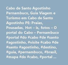 Cabo de Santo Agostinho Pernambuco, Guia Viagem e Turismo em Cabo de Santo Agostinho PE: Praias, Pousadas, Hot – is, fotos – O portal do Cabo – Pernambuco #portal #do #cabo #de #santo #agostinho, #visite #cabo #de #santo #agostinho, #destino, #guia, #pernambuco, #brasil, #mapa #do #cabo, #portal #do #cabo, #viste #o #cabo, #cabo #de #santo #agostinho, #lojas, #shopping #do #cabo, #praias #do #cabo, #praias #de #pernambuco, #ipojuca, #porto #de #galinhas, #passeios, #galhetas, #cabo, #suape…