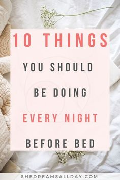 10 things you should be doing every night before bed to achieve the life of your dreams, be happier and more productive. A good evening routine is a must.