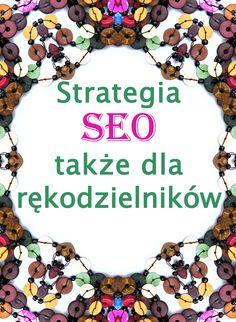 Wiedza z SEO potrzebna jest także rękodzielnikom. Ważny są słowa kluczowe na blogu lub w sklepie i ich odpowiedni dobór kiedy sprzedajemy rękodzieło. #rękodzieło  #seo #slowakluczowe #promocja