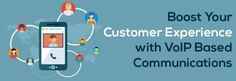 Boost Your Customer Experience with VoIP Based Communications