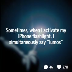 """5. Sometimes, when I activate my Phone flashlight, I simultaneously say, """"Lumos."""" #harrypotter #funny"""