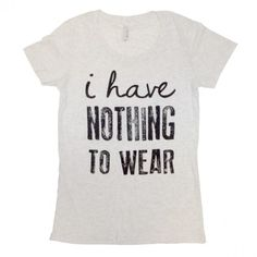 I Have Nothing to Wear Crew Neck Tee