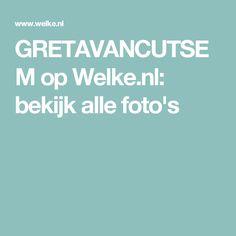 GRETAVANCUTSEM op Welke.nl: bekijk alle foto's