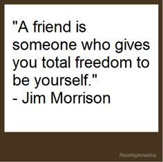 Inspirational picture jim morrison, quotes, sayings, true friend, be yourself. Find your favorite picture! New Quotes, Lyric Quotes, Happy Quotes, Great Quotes, Quotes To Live By, Love Quotes, Inspirational Quotes, Positive Quotes, Friendship