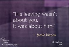 His leaving wasn't about you it was about him - Dad - fatherhood quotes - father quotes - single mom - life of a single mother