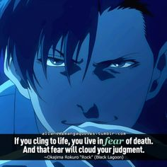 """""""If you cling ot life, you live in fear of death. And that fear will cloud your judgement"""""""