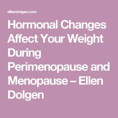 Hormonal Changes Affect Your Weight During Perimenopause and Menopause – Ellen Dolgen