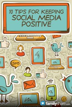 10 tips for keeping social media positive in families.