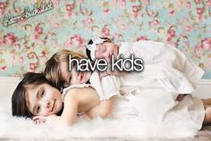 bucket list before i die have kids