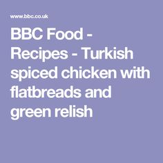 BBC Food - Recipes - Turkish spiced chicken with flatbreads and green relish