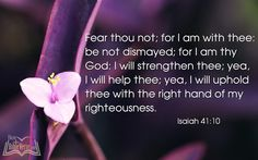 I will uphold thee with the right hand of my righteousness ...
